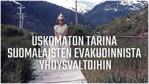 Mainoskuva. Uskomaton tarina suomalaisten evakuoinnista Yhdysvaltoihin.
