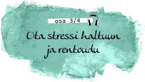 "Kuvassa teksti: ""Ota stressi haltuun ja rentoudu""."