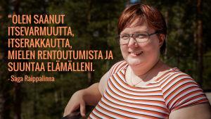 Saga Raippalinna metsämaisemassa. Kuvassa teksti: Olen saanut itsevarmuutta, itserakkautta, mielen rentoutumista ja suuntaa elämälleni.