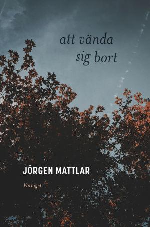 """Pärmen till Jörgen Mattlars lyriksamling """"att vända sig bort""""."""