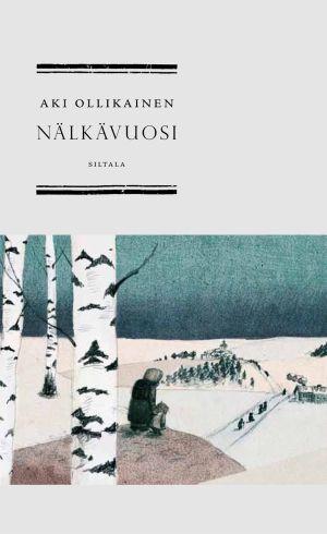 """Pärmbild till Aki Ollikainens roman """"Nälkävuosi""""."""