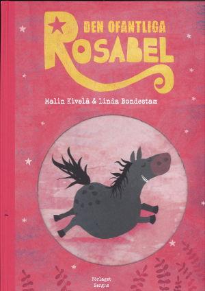 """Pärmen till Malin Kiveläs och Linda Bondestams bilderbok """"Den ofantliga Rosabel""""."""