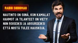 Jukka Lindström: [Radio Sodoman] nautinto on siinä, kun kamalat hahmot ja tilanteet on viety niin roiseiksi ja absurdeiksi että niistä tulee hauskoja.