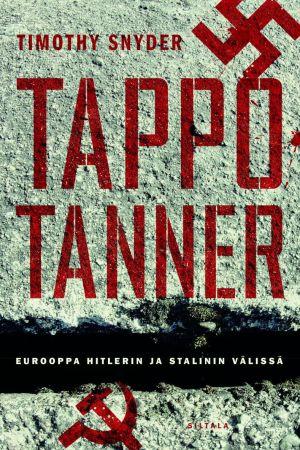 Timothy Snyder: Tappotanner. Eurooppa Hitlerin ja Stalinin välissä. Siltala, 2014