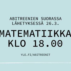 Abitreenien suorassa lähetyksessä 26.3. matematiikka klo 18.00