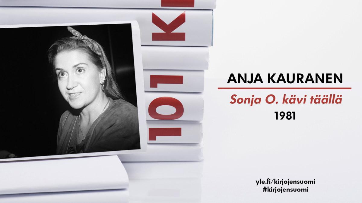 Anja Kauranen: Sonja O. kävi täällä – Kohtaa kokonaista sukupolvea puhutteleva nainen   101 ...