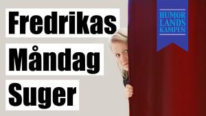 Fredrikas måndag suger, standup