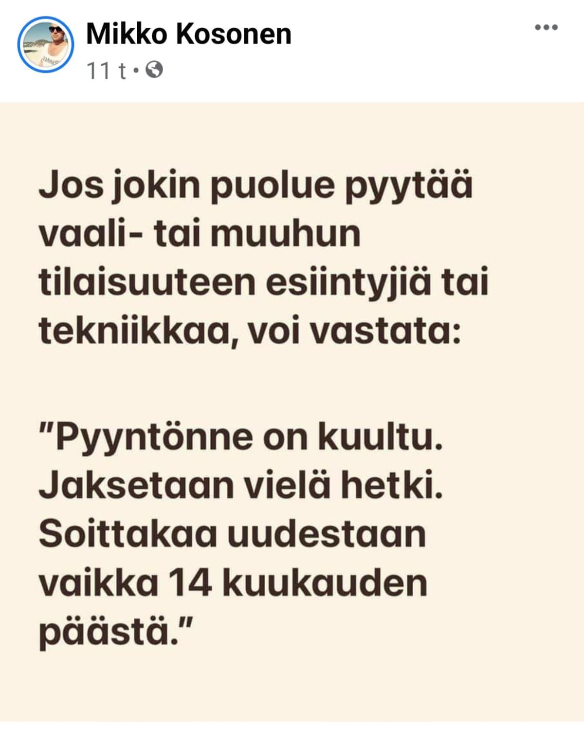 """Mikko Kosonen Facebookissa Jos joki puolue pyytää vaali- tai muuhun tilaisuuteen esiintyjiä tai tekniikkaa, voi vastata: """"Pyyntönne on kuultu. Jaksetaan vielä hetki. Soittakaa uudestaan vaikka 14 kuukuden kuluttua."""