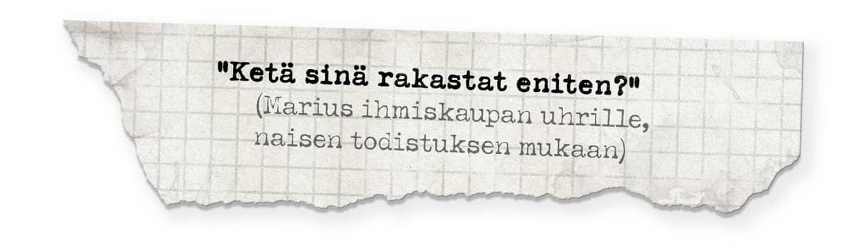"""Kuva ruutupaperista, jossa teksti: """"Ketä sinä rakastat eniten?""""(Marius ihmiskaupan uhrille, naisen todistuksen mukaan)"""
