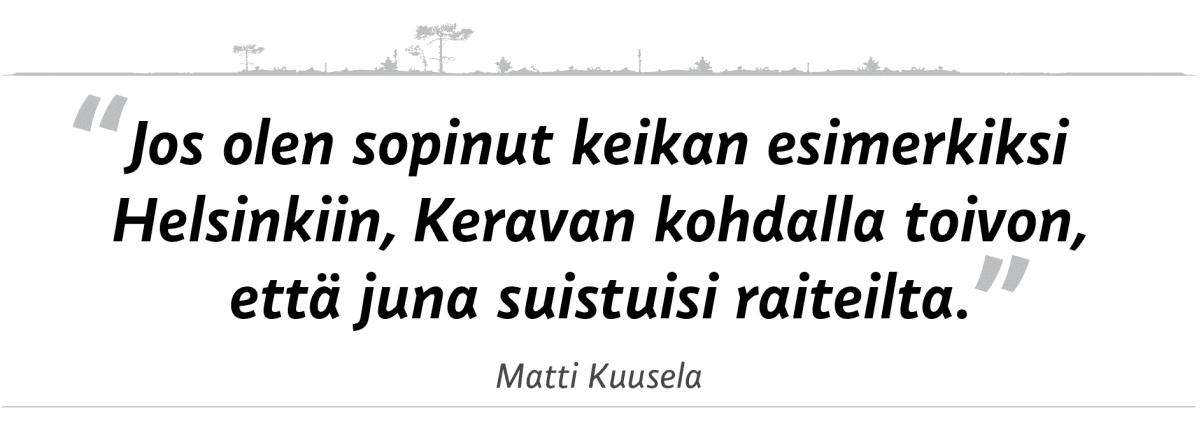 """sitaatti: """"Jos olen sopinut keikan esimerkiksi Helsinkiin, Keravan kohdalla toivon, että juna suistuisi radalta."""""""