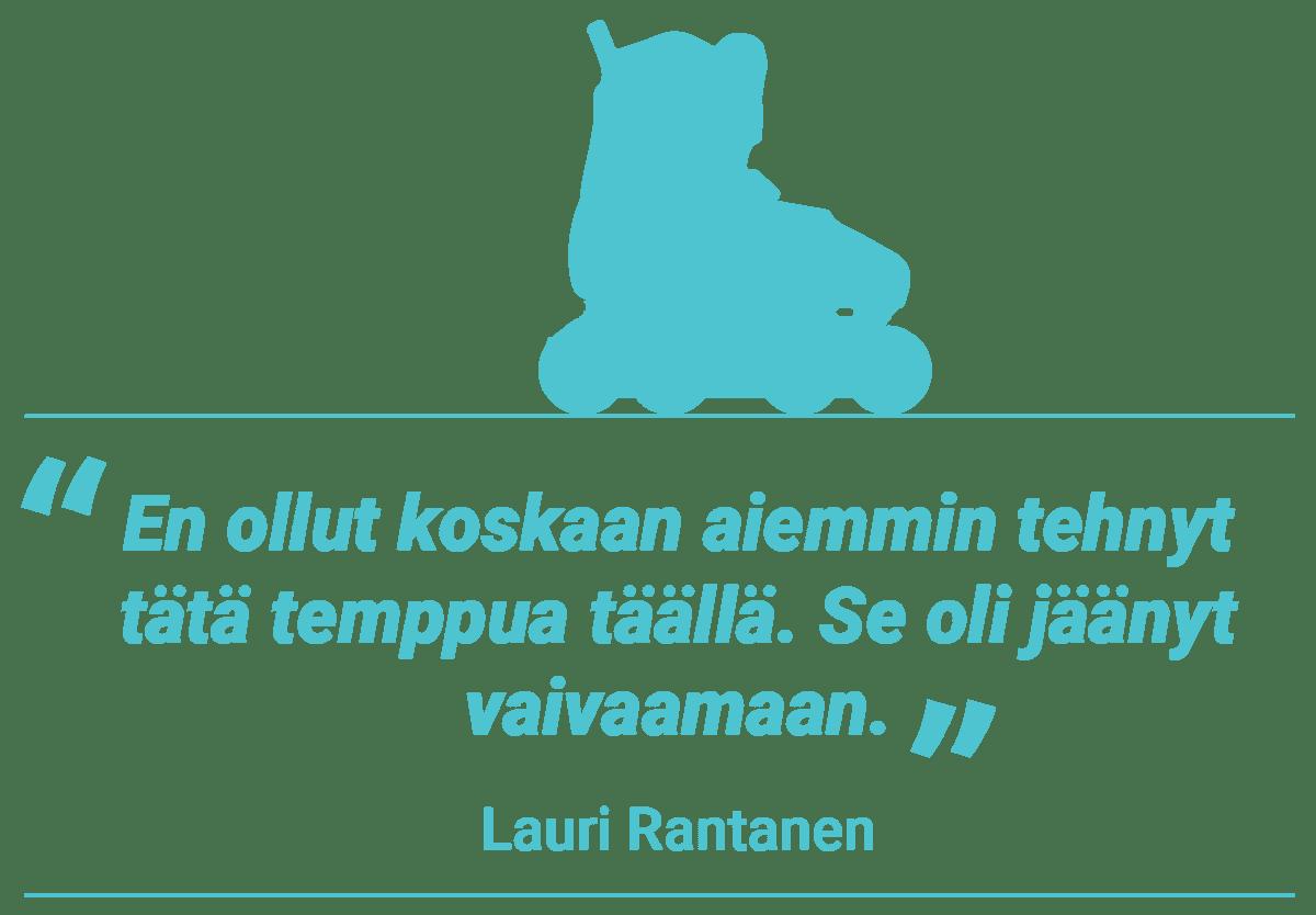 Lauri Rantanen, sitaattielementti. En ollut koskaan aiemmin tehnyt tätä temppua täällä. Se oli jäänyt vaivaamaan.