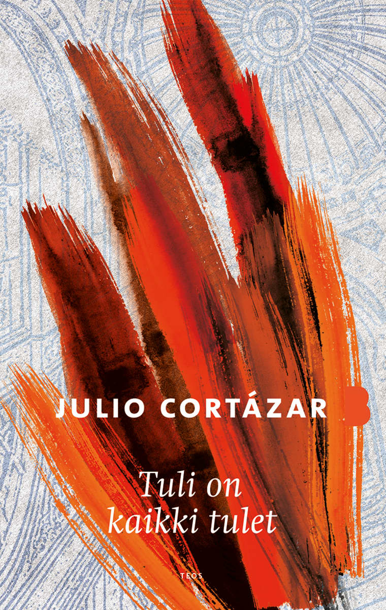 Julio Cortázar: Tuli on kaikki tulet -kirjan kansi