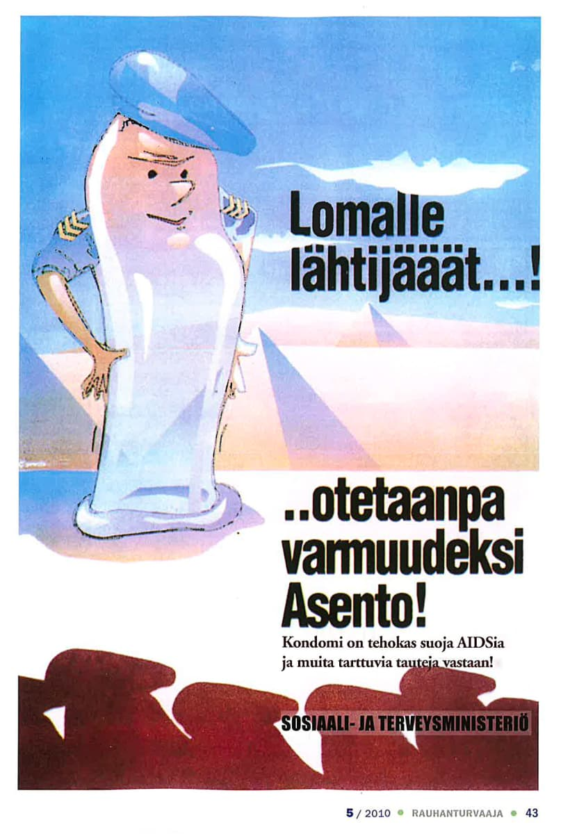 """Mainos, jossa kuvitettu kondomi rauhanturvaajien hattu päässään. Teksti: """"Lomalle lähtijät, otetaanpa varmuudeksi asento. Kondomi on tehokas suoja AIDSia ja muita tarttuvia tauteja vastaan! Sosiaali- ja terveysministeriö"""""""
